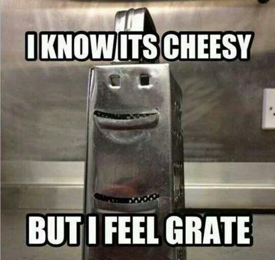 fd97318c77bc43d83c30bb6590ed9517 i know it's cheesy, but i feel grate! great pun bad girl