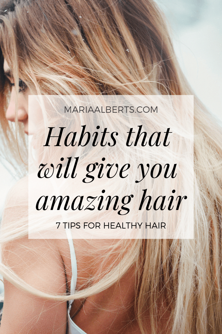 7 Everyday habits for healthy hair - Maria Alberts.