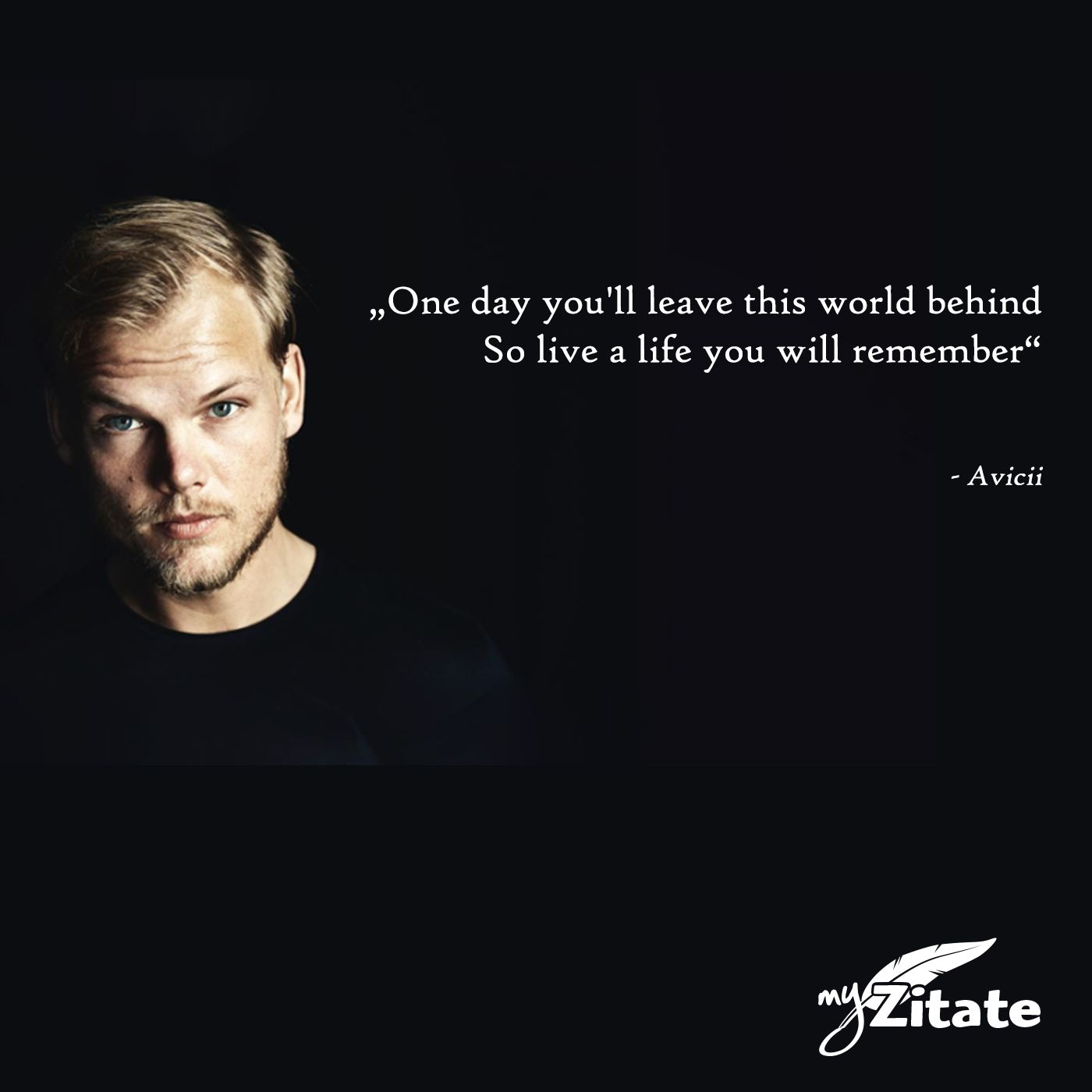 """One day you'll leave this world behind So live a life you will remember""   – Avicii"