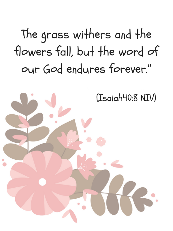 Scripture Quotes Love-The grass withers and the flowers fall