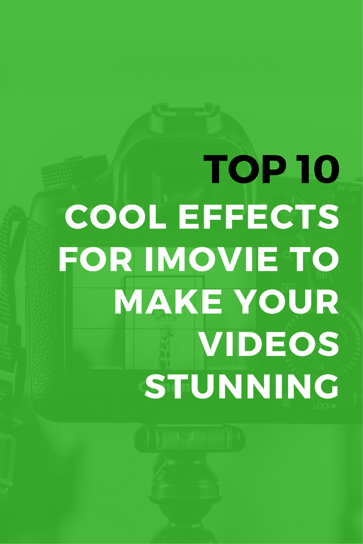 Top 10 Cool Effects for iMovie to Make Your Videos Stunning
