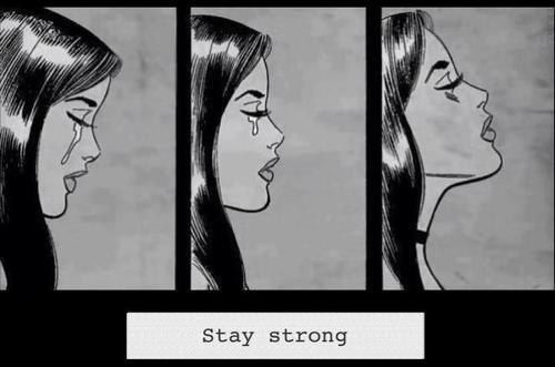 Stay strong, even though it's really hard!!