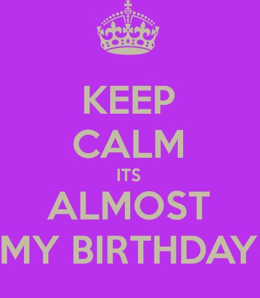 keep calm it is my birthday!!!!! seriously today is my bday ...