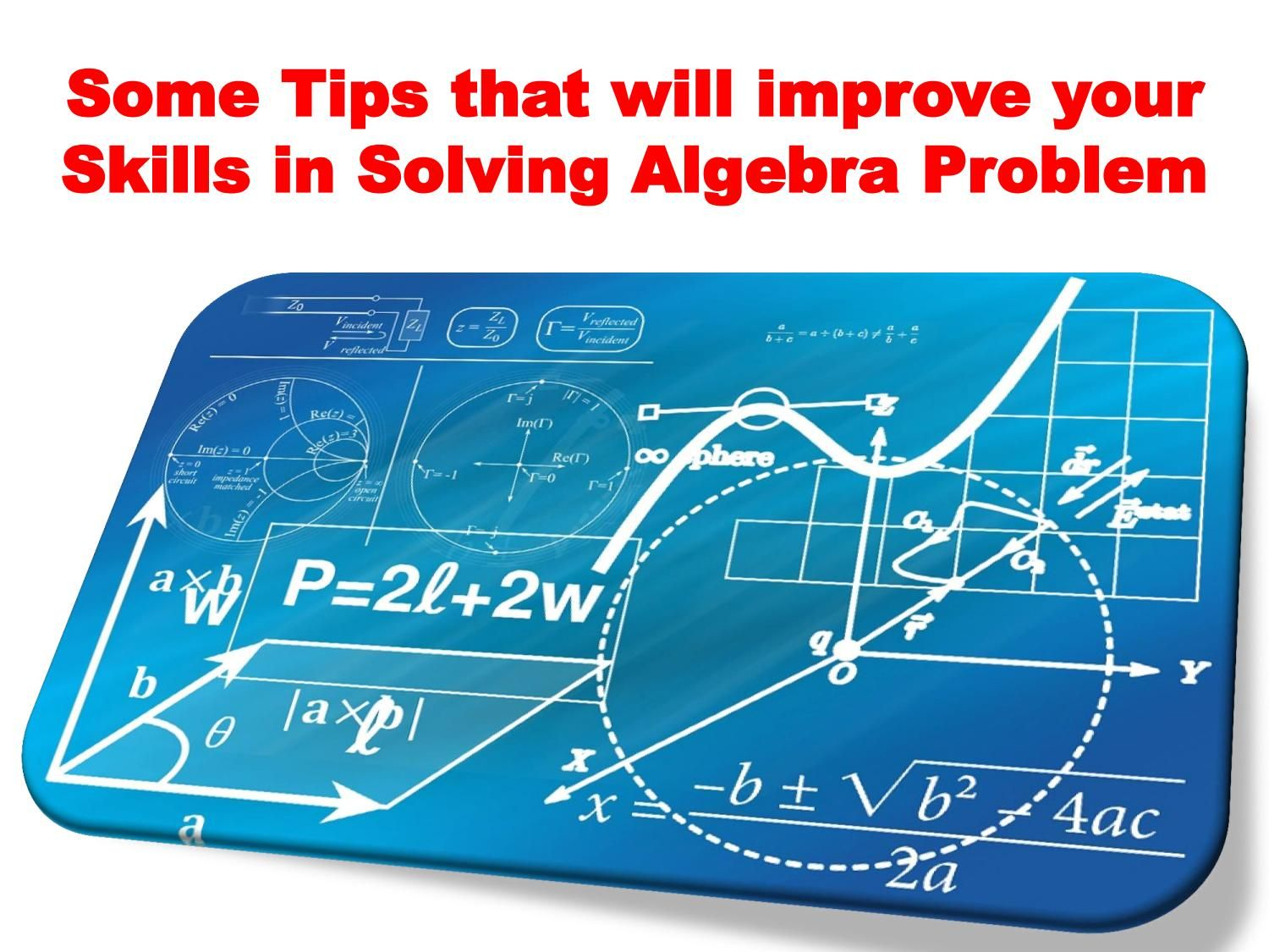 Some Tips that will improve your Skills in Solving Algebra Problem ...