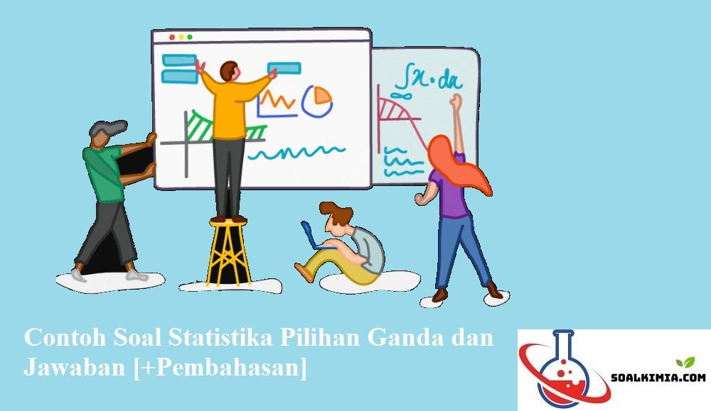 25 Contoh Soal Statistika Pilihan Ganda Dan Jawaban Pembahasan Pelajaran Matematika Kelas 12 Siswa Harus Memp Pelajaran Matematika Statistika Ilmu Sosial
