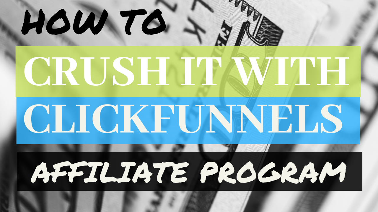 How To CRUSH IT With The ClickFunnels Affiliate Program