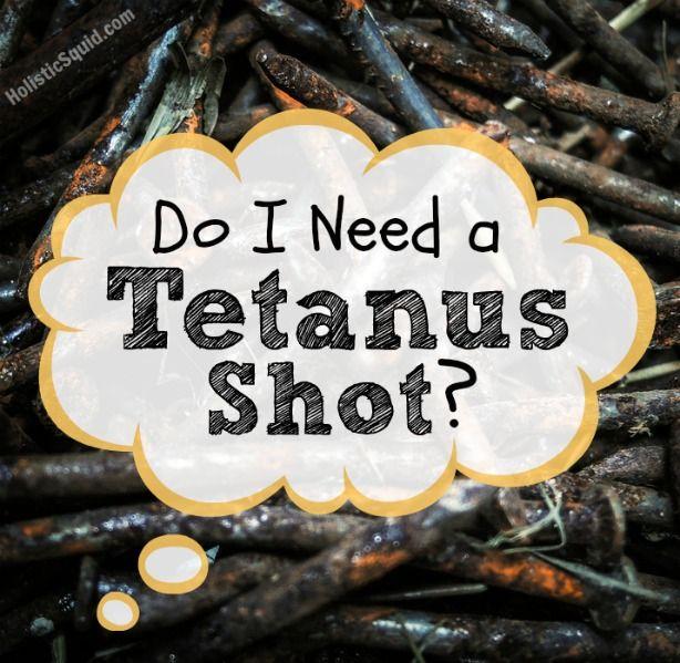 5 Reasons I Won't get a tetanus shot. Nope no needed.