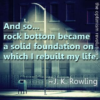 And so... rock bottom became a solid #foundation on which I #rebuilt my #life. #JKRowling
