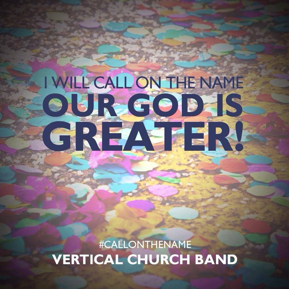 Call On The Name by Vertical Church Band  http://www.essentialworship.com/call-on-the-name