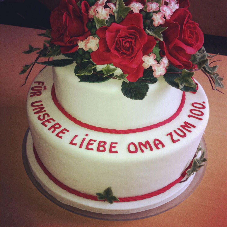 Torte Zum 100 Geburtstag Fur Meine Liebe Oma Geburtstag Kuchen Kuchen Ideen Susses
