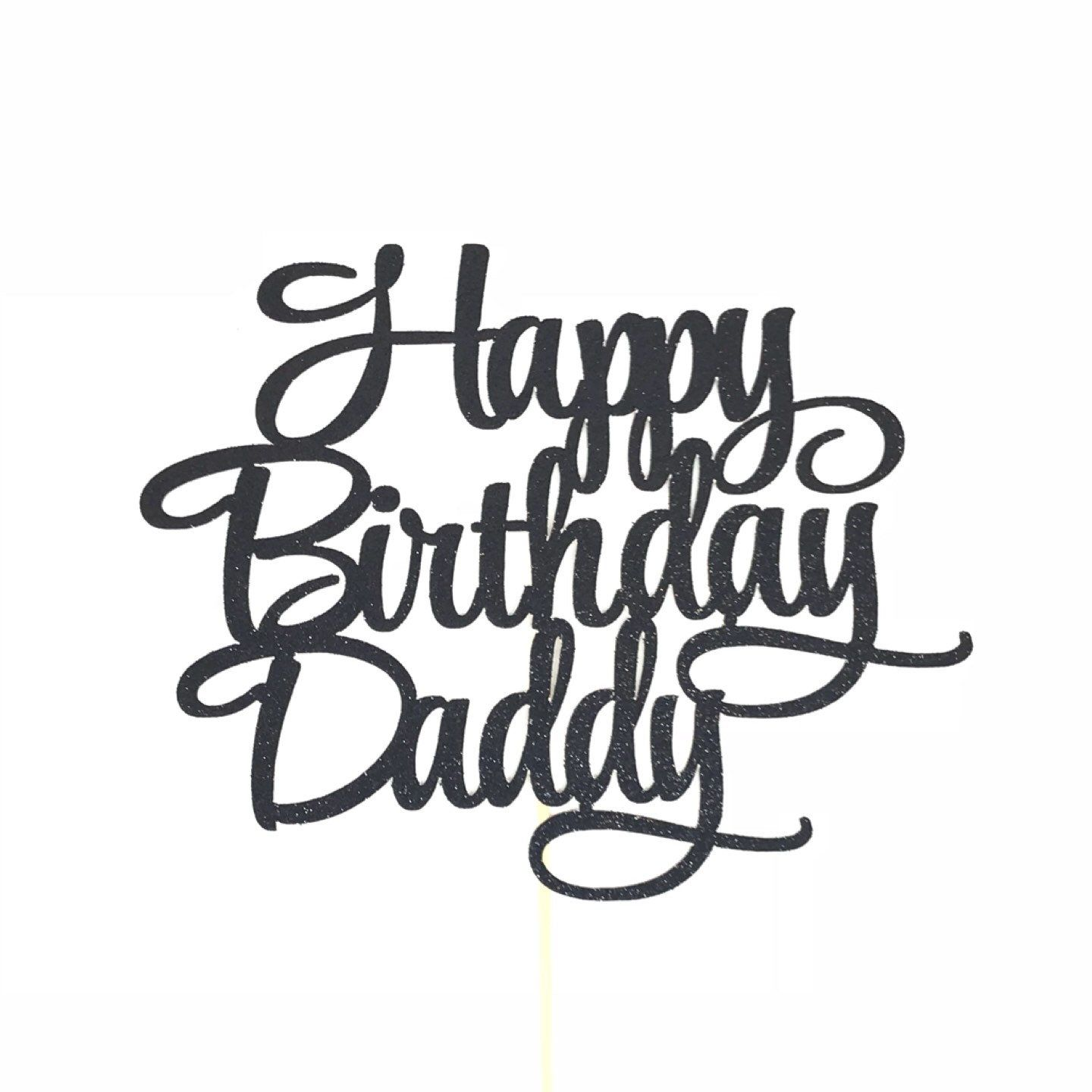 Happy Birthday Daddy Cake Topper Father Birthday Cake Topper Image 0 Happy Birthday Daddy Happy Birthday Dad Father Birthday
