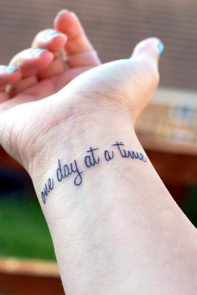 One Day At A Time Tattoo Tattoos Piercings Tattoos Wrist
