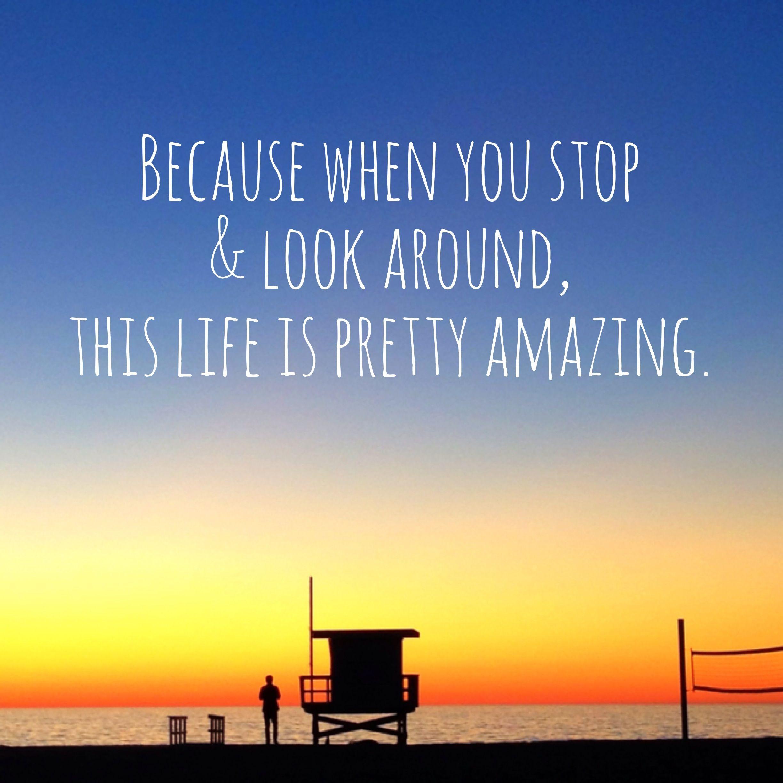 Amazing Life Quotes: This Life Is Pretty Amazing!