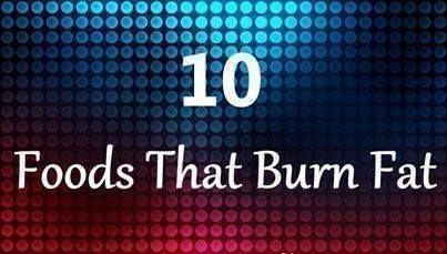 10 FOODS THAT BURN FAT