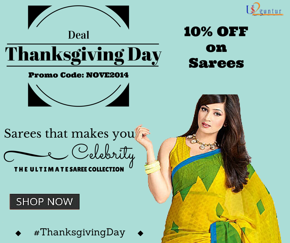 """Special Deal for #Thanksgivinday  Celebrate this #ThanksgivingDay by gifting sarees with Special Offer: 10% OFF on and #Sarees Promo Code: """"NOVE2014"""" Click here to Grab the #Deal: http://is.gd/ThanksgivingdaySpecial  For the latest Deals and Offers, download the us2guntur mobile app now! iOS : http://is.gd/Us2gunturApp For more offers and deals like our Official page http://www.pinterest.com/us2guntur/"""