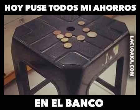 Hoy puse todos mis ahorros en el banco. #lacloaka #humor  #memes #banco #dinero #imagenesgraciosas --- lacloaka.com --- by lacloaka