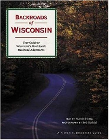 Backroads of Wisconsin: Your Guide to Wisconsin's Most Scenic Backroad Adventures: Martin Hintz: 9780896585133: Amazon.com: Books