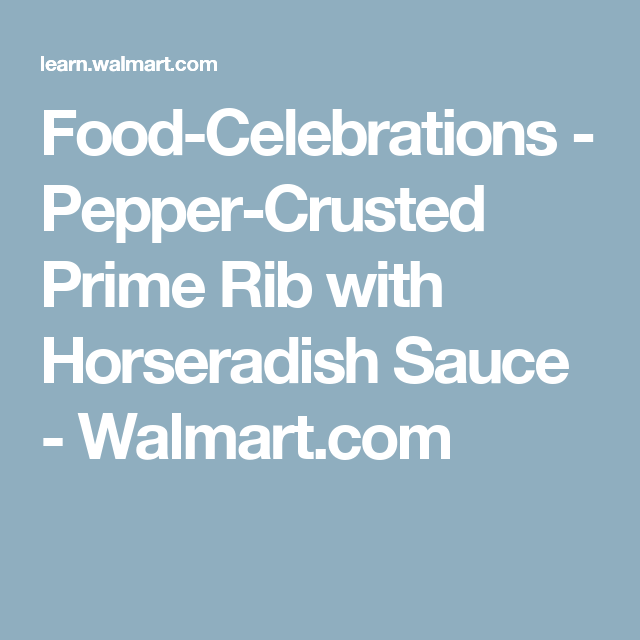 Food Celebrations Pepper Crusted Prime Rib With Horseradish Sauce Walmart Com Horseradish Sauce Stuffed Peppers Prime Rib