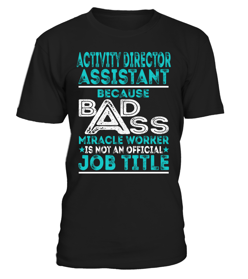 Activity Director Assistant  Badass Miracle Worker  Jobs Shirts