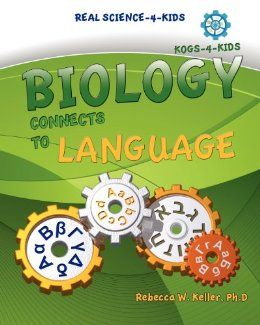 Real Science -4- Kids, Biology I Connects to Language: Rebecca W Keller Ph.D.: 9780976509769: Amazon.com: Books