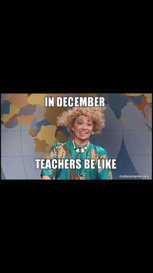 Teachers In December Teacher Humor Teacher Memes Teachers Be Like