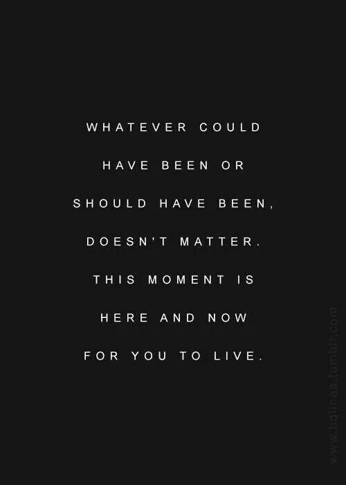 Live each moment!