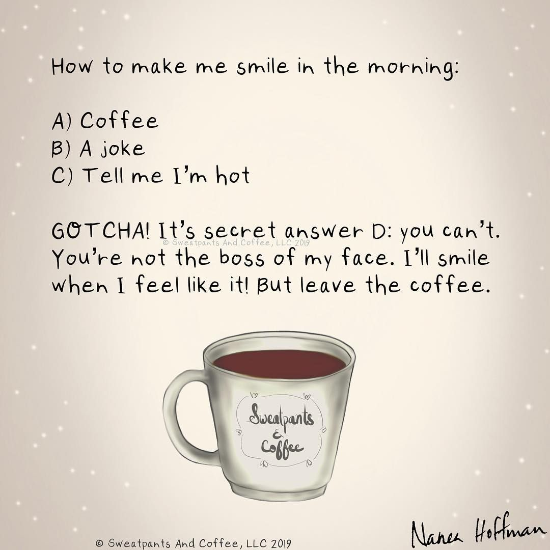 You can't *make* me smile. @naneahoffman. * * * * #coffee ... #meWithoutCoffeeQuote