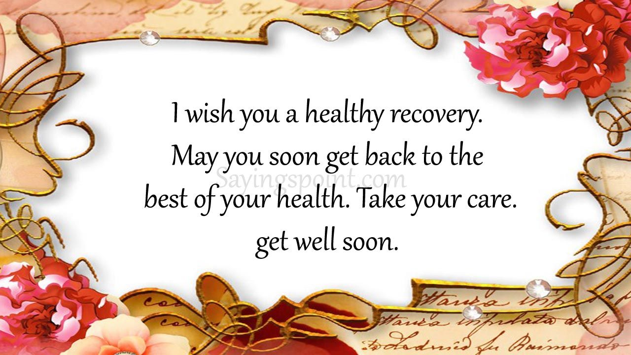 I wish you a healthy recovery. May you soon get back to