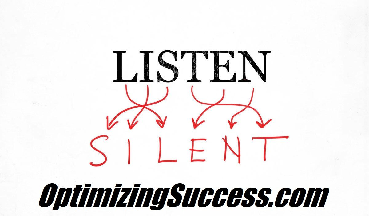 The same letters that spell LISTEN also spell SILENT. So
