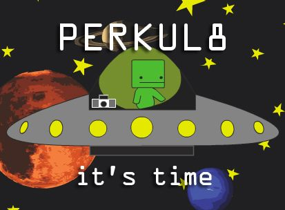It's time for the Perkul8r