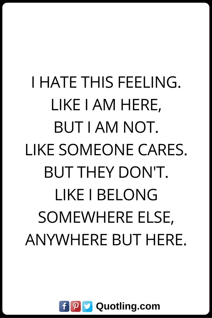 Feeling Quotes Feelings Quotes I Hate This Feelinglike I Am Here But I Am Not .