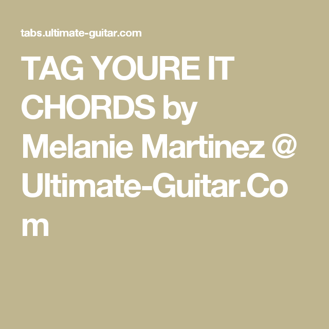 Tag Youre It Chords By Melanie Martinez Ultimate Guitar