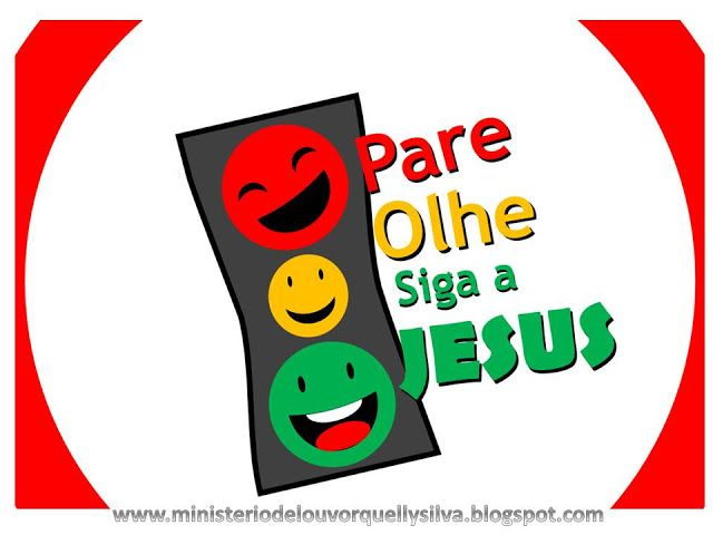 MINISTERIO DE LOUVOR INFANTIL QUELLY SILVA: ESBOÇO DE PREGAÇÃO: PARE - PENSE - SIGA A JESUS!!!