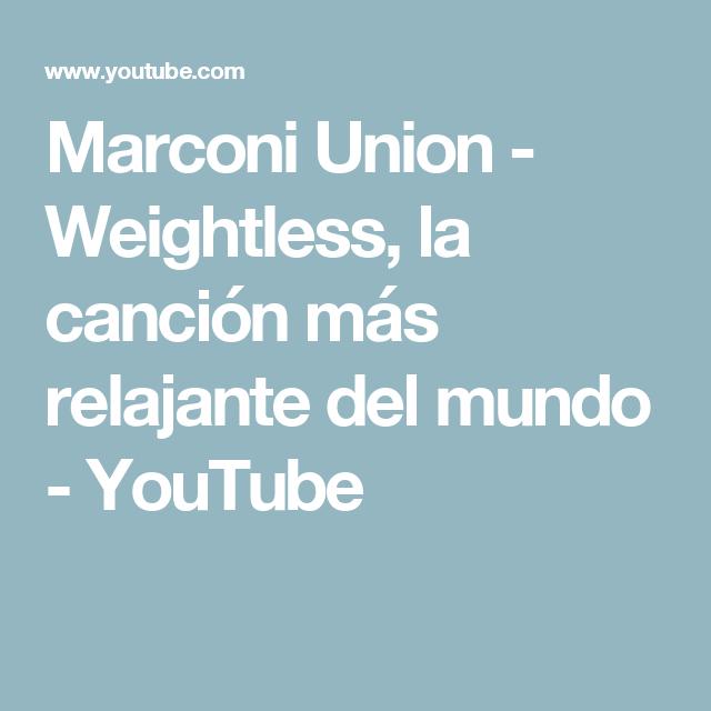 Marconi Union Weightless La Canción Más Relajante Del Mundo Youtube Canciones Youtube Relajante