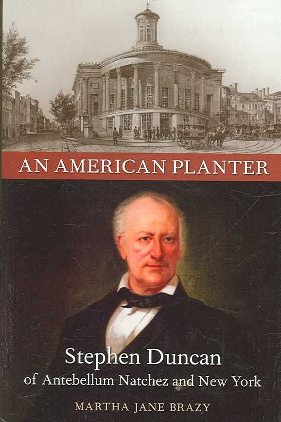 An American Planter: Stephen Duncan of Antebellum Natchez And New York