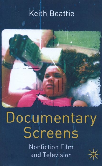 Documentary Screens Non Fiction Film And Television Keith