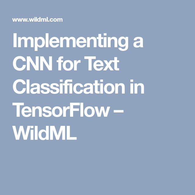 Implementing a CNN for Text Classification in TensorFlow