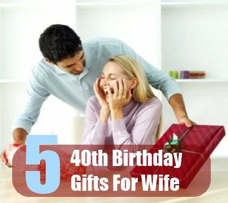 Perfect 40th Birthday Gifts For Wife