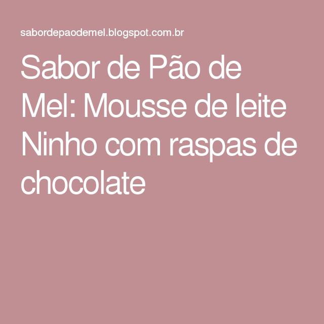 Sabor de Pão de Mel: Mousse de leite Ninho com raspas de chocolate