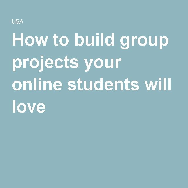 How To Build Group Projects Your Online Students Will Love  Pearson  In This Post Ill Explain A Few Ways You Can More Effectively Facilitate Group  Projects For Your Online Students While Overcoming Social Loafing