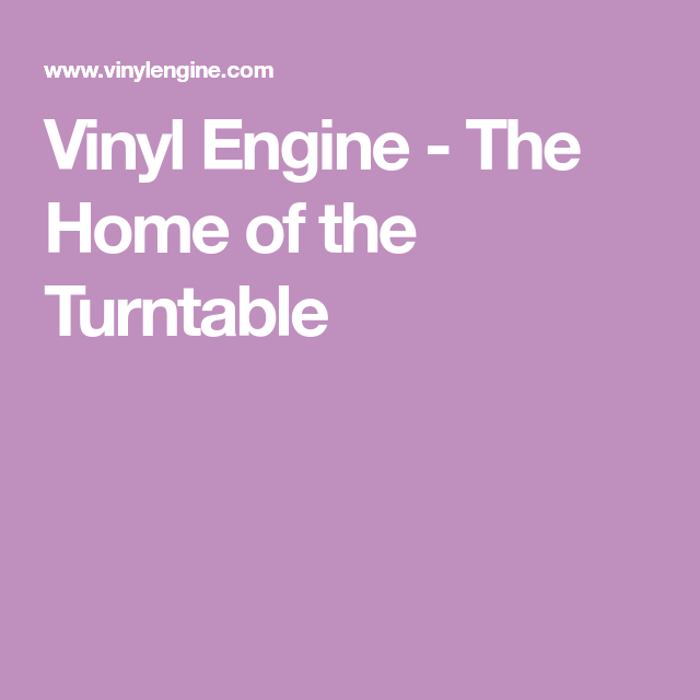 Vinyl Engine The Home Of The Turntable Turntable Record Player Vinyl