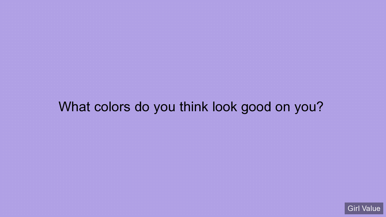 What colors do you think look good on you?