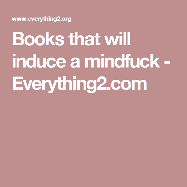Books that will induce a mindfuck - Everything2.com