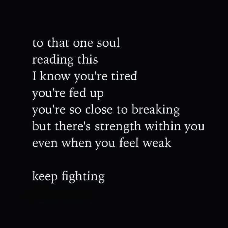 To That One Soul Reading This I Know That You Re Tired You Re Fed Up You Re So Close To Breaking But There S S Life Gets Hard Quotes Fed Up Quotes Tired Quotes