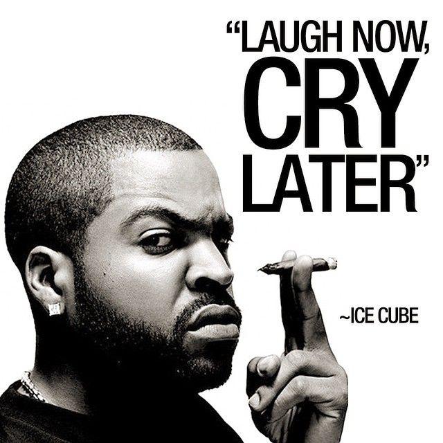 Laugh Now Cry Later Ice Cube Icecube Ice Cube Osheajackson