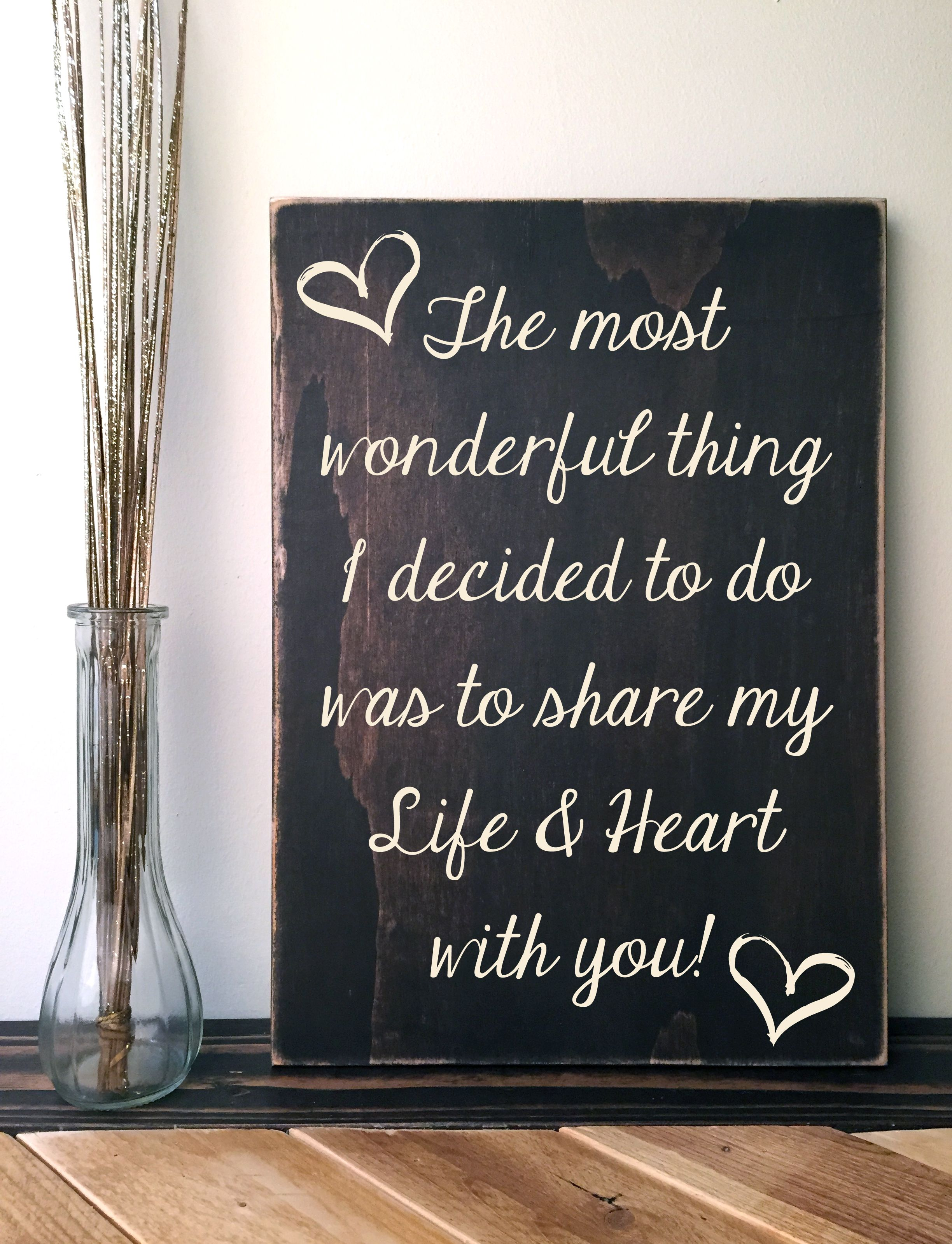 The Most Wonderful Thing I Decided To Do Is Share My Life Heart With You Rustic Wood Sign Custom Quote Sign House Rules Sign Sign Quotes