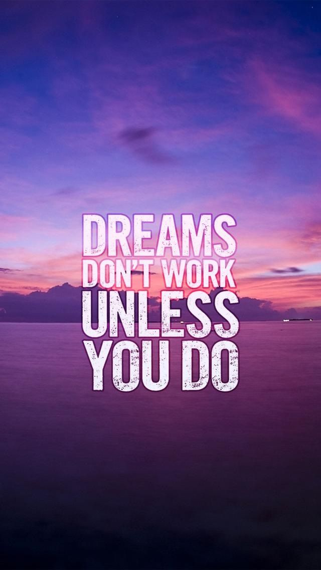 Dreams don't work unless you do. Motivational and Inspirational quotes iPhone wallpapers. Tap to ...