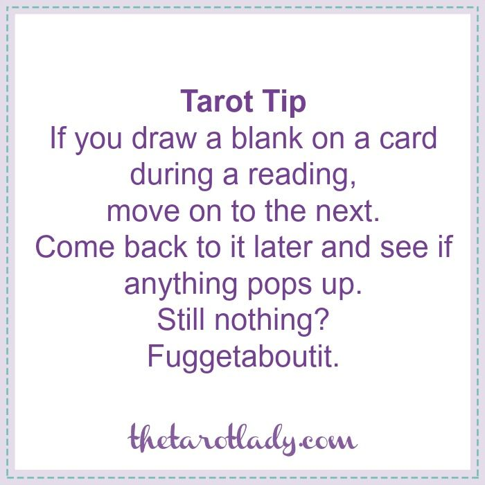 Tarot Tip: If you draw a blank on a tarot card, it's okay to move on to the next card and come back to it later. If it still doesn't make sense...let it go.