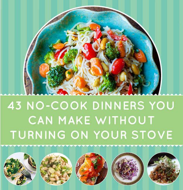 43 No-Cook Dinners You Can Make Without Turning On Your