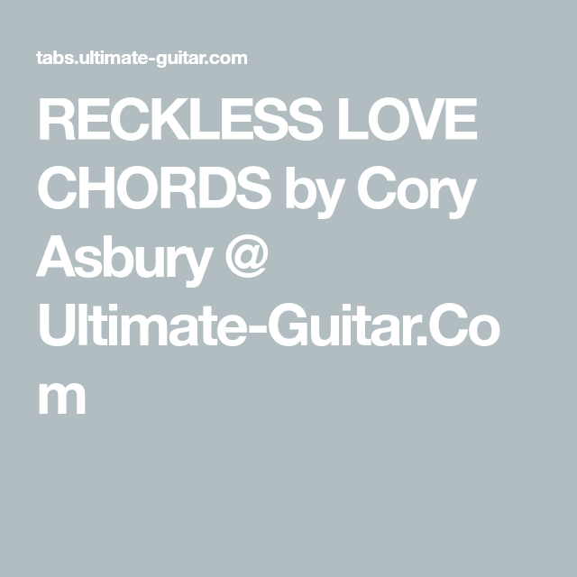 RECKLESS LOVE CHORDS by Cory Asbury @ Ultimate-Guitar.Com | Guitar ...
